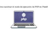 ¿Cómo cambiar el modo de ejecución de PHP?