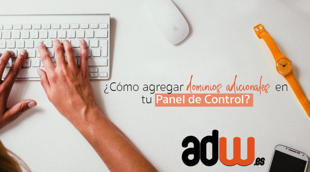 ¿Cómo agregar dominios adicionales en tu Panel de Control?